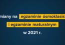 Zmiany w egzaminie maturalnym w 2021 roku